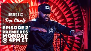 Loaded Lux Top Shelf Freestyle Episode 2 Premieres Monday @ 4pm ET