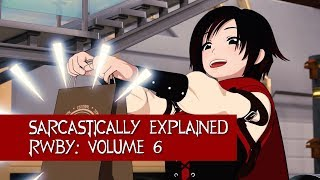 Sarcastically Explained - RWBY Volume 6