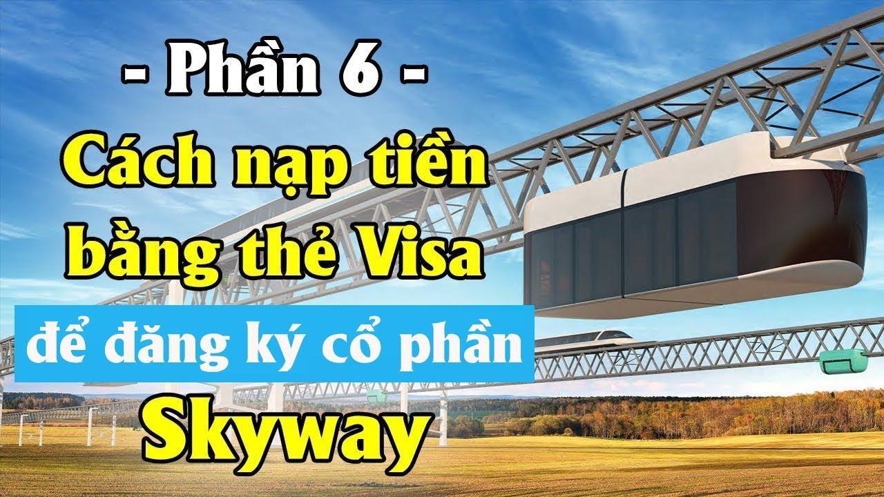 Phần 6 - Cách nạp tiền bằng thẻ Visa để mua cổ phần Skyway