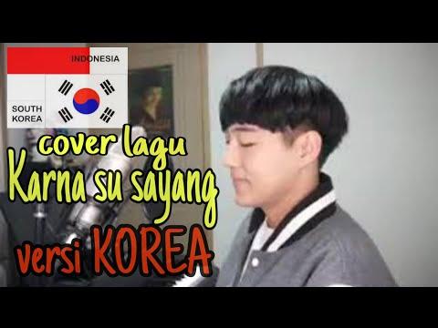 Cover Lagu Karna Su Sayang Versi Korea