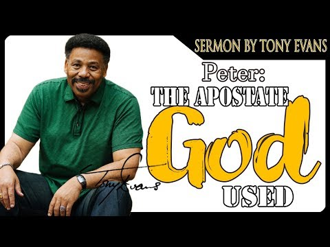 Dr. Tony Evans | MAY, 2018 - Peter- The Apostate God Used | KINGDOM Living