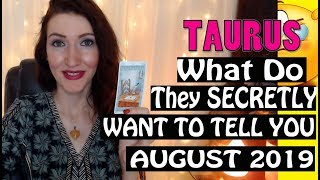 Taurus,  WHAT DO THEY SECRETLY WANT TO TELL YOU August 2019 SPY ON THEM LOVE READINGS
