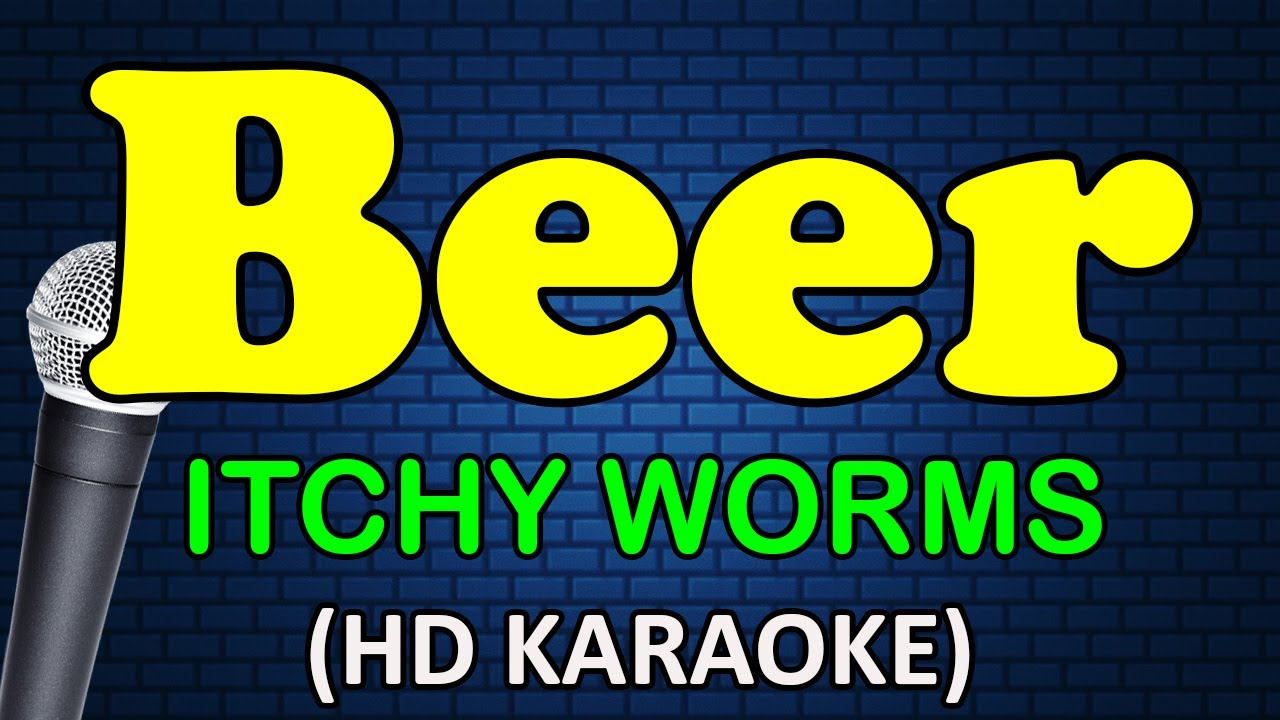 BEER - Itchy Worms (HD Karaoke)