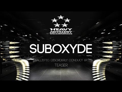 SubOxyde -  Ballistic: Disorderly Conduct EP (Teaser) [Heavy Artillery Recordings]