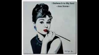I Believe It to My Soul ----- Joss Stone