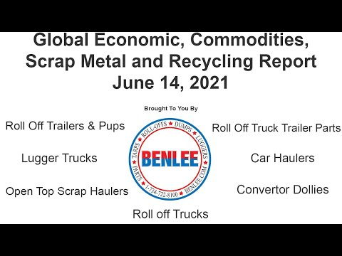 Global Economic, Commodities, Scrap Metal, and Recycling Report 6/14/21