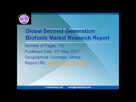 Second Generation Biofuels Industry Analysis, Key Vendors, Opportunity & Forecast 2017 to 2022