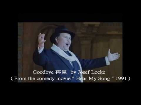 "Goodbye 再見 by Josef Locke 愛爾蘭男高音 ( From the comedy movie "" Hear My Song "" 1991 ) with lyrics"