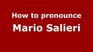 How to pronounce Mario Salieri (Italian/Italy) - PronounceNames.com