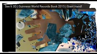 See It 3D | Guinness World Records Book 2015 | Giant Hand!
