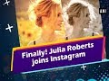 Finally! Julia Roberts joins Instagram -  Hollywood News
