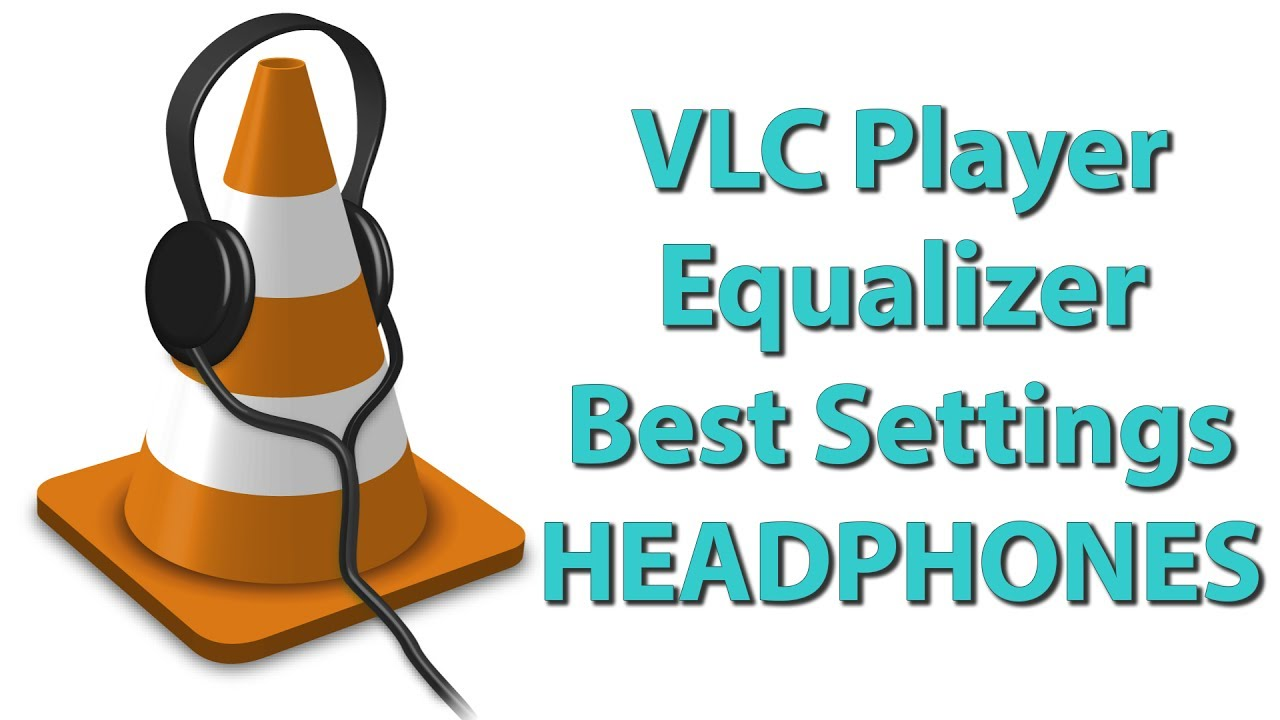 Equalizer of VLC Player Settings for Headphone Best Audio Quality