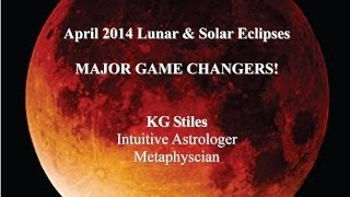 Horoscope Astrology Forecast April 2014 Eclipses MAJOR GAME CHANGERS, WHAT TO DO? KG Stiles
