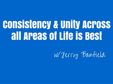 Consistency & Unity Across all Roles in Life is Best