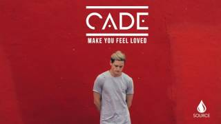 CADE - Make You Feel Loved (Official Audio)