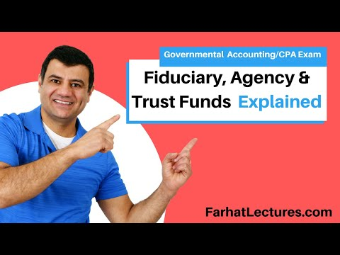 Fiduciary funds:   Agency funds and trust funds FAR CPA exam governmental course