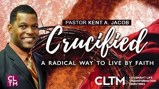 CRUCIFIED - A Radical Way to Live By Faith