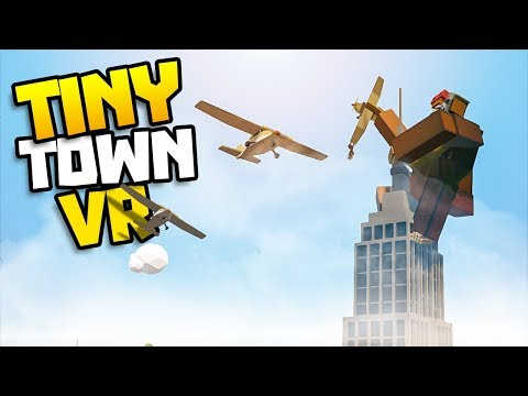 KING KONG CLIMBS A BUILDING! - Tiny Town VR Gameplay Part 7 - VR HTC Vive Gameplay