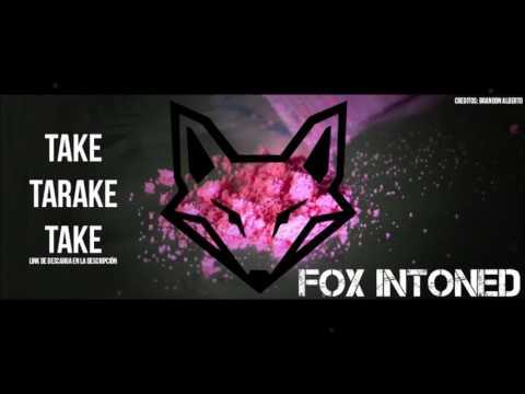 Take Tarake Take Mejor Versión ✘  FOX INTONED (Aleteo, Guaracha,Tribal House, Zapateo) 2019
