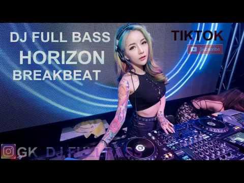DJ TIKTOK Horizon REMIX BREAKBEAT FULL BASS NYA GATAHAN