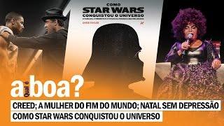 QUAL É A BOA? - Creed; A Mulher do Fim do Mundo; Como Star Wars Conquistou o Universo