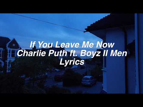 If You Leave Me Now || Charlie Puth ft. Boyz II Men Lyrics