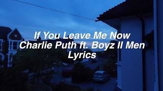 If You Leave Me Now Charlie Puth ft Boyz II Men Lyrics