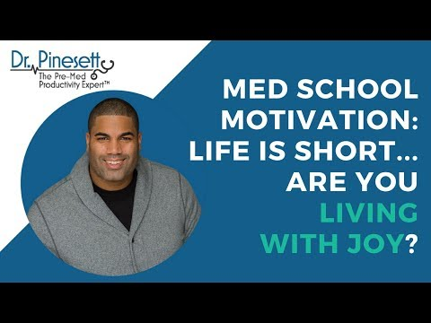 Med School Motivation: Life is short... are you living with joy?