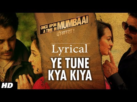 Ye Tune Kya Kiya Song With Lyrics | Once upon A Time In Mumbaai Dobara