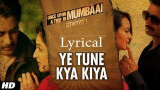 Ye Tune Kya Kiya Song With Lyrics | Once upon A Time In Mumbaai Dobara