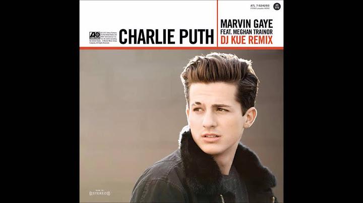 charlie puth feat meghan trainor  marvin gaye dj kue remix