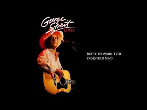 Does Fort Worth Ever Cross Your Mind - George Strait Live! 1986 [Audio]