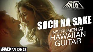 'SOCH NA SAKE' Video   AIRLIFT   (Hawaiian Guitar) Instrumental by Rajesh Thaker    T-Series
