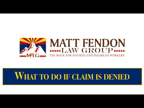 What to do if a Workers' Compensation Claim is denied? – Arizona – Matt Fendon Law Group