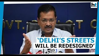 'Delhi's roads to be redesigned like European countries': Arvind Kejriwal