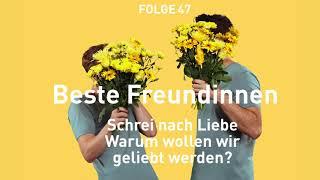 Beste Freundinnen - Schrei nach Liebe – Warum wollen wir geliebt werden?