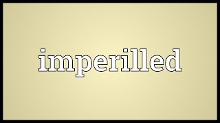 Video Imperilled Meaning download MP3, 3GP, MP4, WEBM, AVI, FLV November 2017
