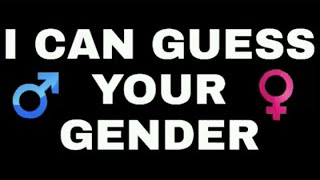 I CAN GUESS YOUR GENDER!