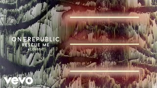 OneRepublic - Rescue Me (Acoustic/Audio)