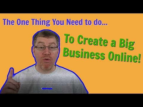 The One Thing You Need to do to Create a Big Business Online