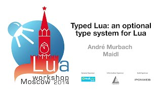 Typed Lua: An Optional Type System for Lua, André Murbach Maidl: Lua Workshop 2014 day 1 talk 7