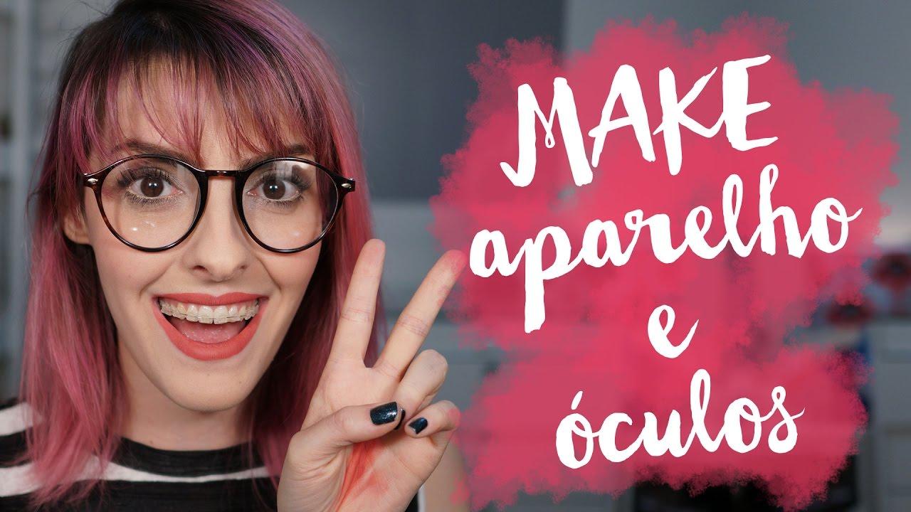 db21f061f0698 APARELHO E ÓCULOS - Dicas de Maquiagem - Karen Bachini - YouTube