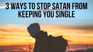 To Stop Satan from Keeping You Single, Do This . . .
