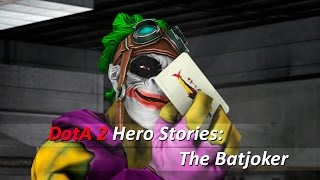DotA 2 Hero Stories: The Batjoker [SFM ENG]
