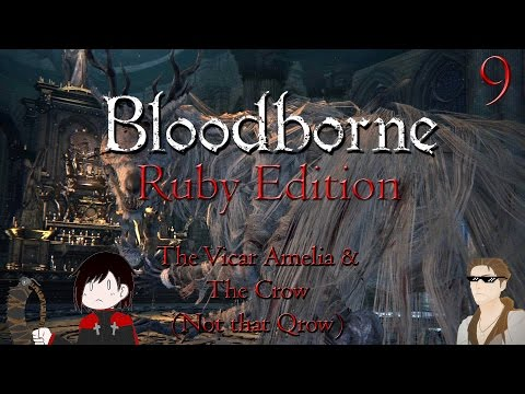 Bloodborne Ep 9: The Vicar Amelia and The Crow (Not that Qrow)  