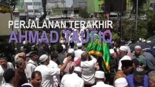 PEMAKAMAN PERJALANAN TERAKHIR AHMAD TAUFIQ ATE