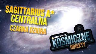 Czarna dziura w centrum naszej galaktyki (Sagittarius A*) - Kosmiczne Obiekty