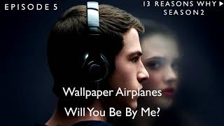 Wallpaper Airplanes - Will You Be By Me? (13 Reasons Why Soundtrack) (S02xE05)