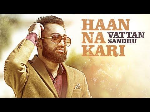 Vattan Sandhu: HAAN NA KARI Video Song   New Punjabi Song 2017   Xtatic