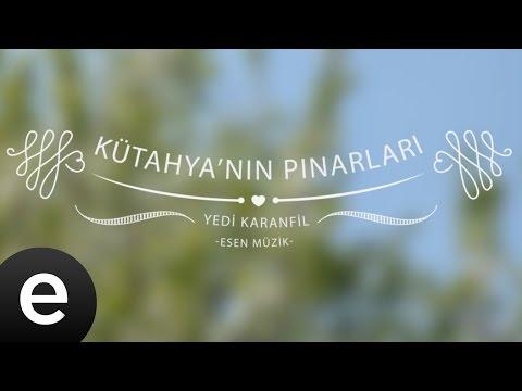 Kütahya'nın Pınarları (Yedi Karanfil) - Esen Müzik